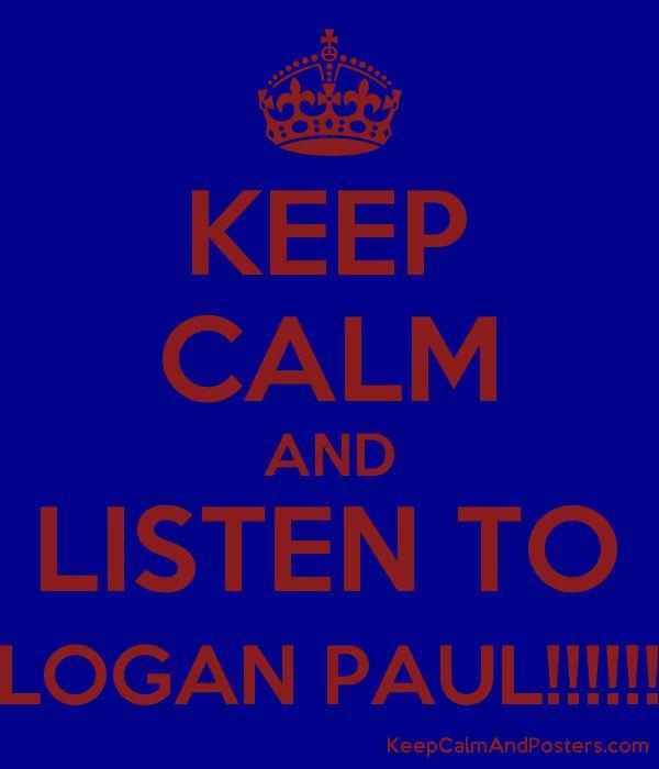 keep calm and listen to logan paul