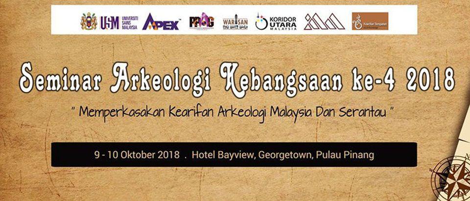seminar arkeologi kebangsaan ke 4 2018 memperkasakan kearifan arkeologi malaysia dan serantau