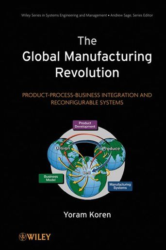 the global manufacturing revolution product process business integration and reconfigurable systems de yoram