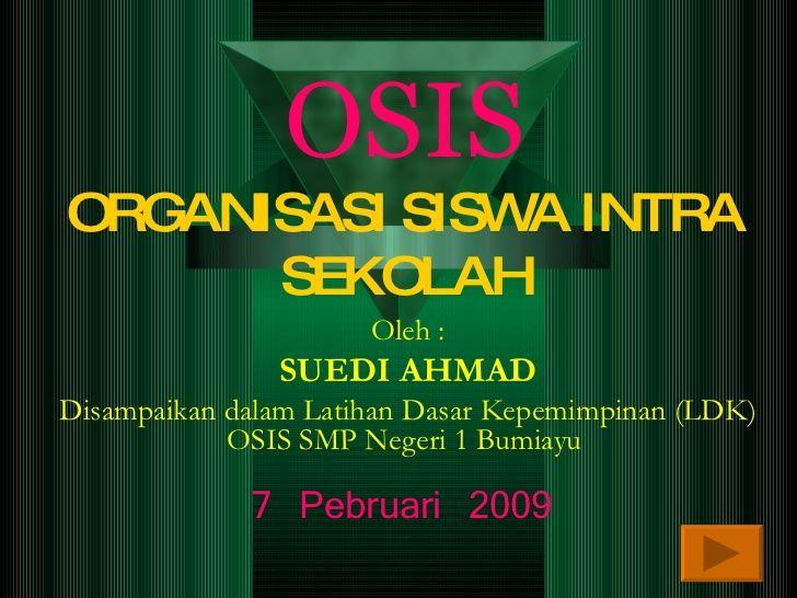 osis organisasi siswa intra sekolah oleh suedi ahmad disampaikan dalam latihan dasar kepemimpinan ldk